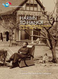 Harbin to Hanoi:the colonial built environment in Asia, 1840 to 1940